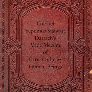 Colonel Septimus Stalwart Darrach's Vade Mecum of Extra Ordinary Human Beings