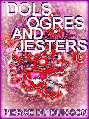 Idols, Ogres and Jesters