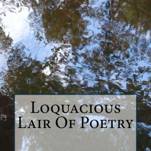 Loquacious Lair Of Poetry